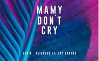 sonik alterego feat jay santos mamy don t cry